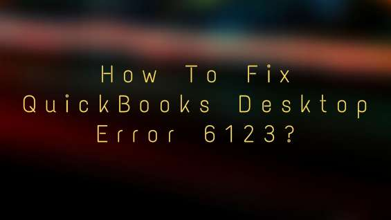 Need help for quickbooks desktop error 6123? call us on 1-855-977-7463